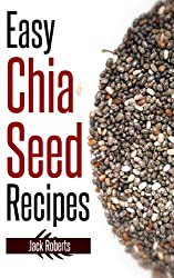 Easy Chia Seed Recipes: Fast & East Cooking For A Healthy, Natural Diet (English Edition)