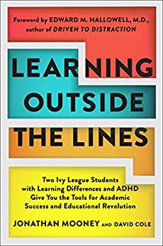 Learning Outside The Lines: Two Ivy League Students With Learning Disabilities And Adhd Give You The Tools F by [Mooney, Jonathan, Cole, David]
