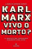 Karl Marx. Vivo o morto? Il profeta del comunismo duecento anni dopo