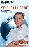 Spielball Erde: Machtkämpfe im Klimawandel - Claus Kleber
