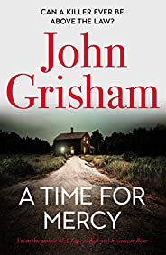 A Time for Mercy: John Grisham's latest scintillating bestselling courtroom drama (English Edit