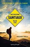 eBook Gratis da Scaricare Destinazione Santiago Come ritrovare se stessi sul Cammino (PDF,EPUB,MOBI) Online Italiano