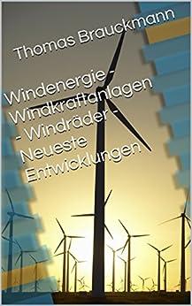 Windenergie - Windkraftanlagen - Windräder - Neueste Entwicklungen