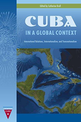 Cuba in a Global Context: International Relations, Internationalism, and Transnationalism (Contemporary Cuba)