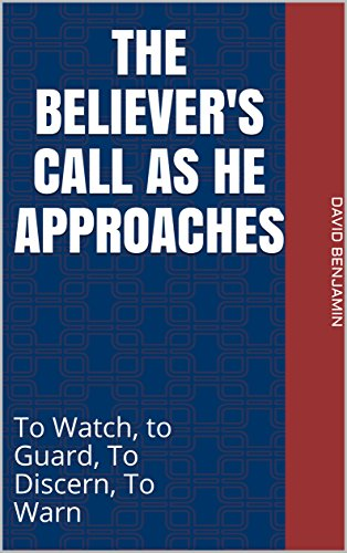 The Believer's Call as He Approaches: To Watch, to Guard, To Discern, To Warn (English Edition) por David Benjamin