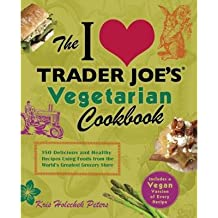 [ THE I LOVE TRADER JOE'S VEGETARIAN COOKBOOK: 150 DELICIOUS AND HEALTHY RECIPES USING FOODS FROM THE WORLD'S GREATEST GROCERY STORE ] BY Peters, Kris Holechek ( Author ) [ 2012 ] Paperback