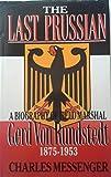 The Last Prussian: A Biography of Field Marshal Gerd Von Rundstedt, 1875-1953 1st edition by Messenger, Charles (1991) Gebundene Ausgabe