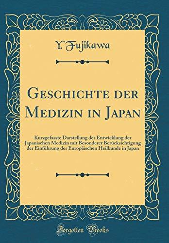 Geschichte Der Medizin in Japan: Kurzgefasste Darstellung Der Entwicklung Der Japanischen Medizin Mit Besonderer Berücksichtigung Der Einführung Der E