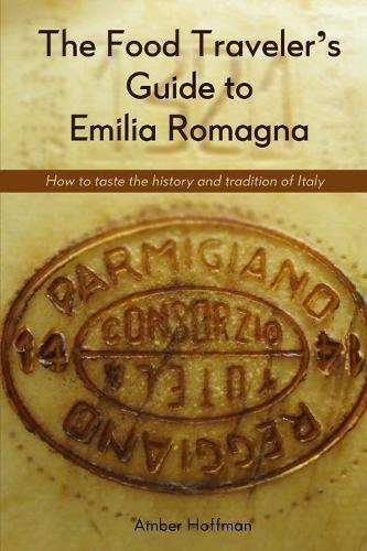 The Food Traveler's Guide to Emilia Romagna: Tasting the history and tradition of Italy por Hoffman Amber