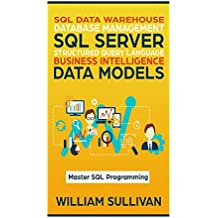 SQL Data Warehouse Database Management , SQL Server, Structured Query Language, Business Intelligence, Data Models: Master SQL Programming