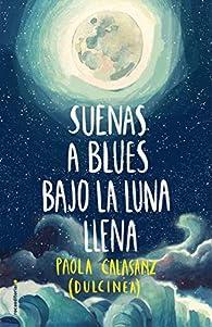 Suenas a blues bajo la luna llena par Dulcinea (Paola Calasanz)