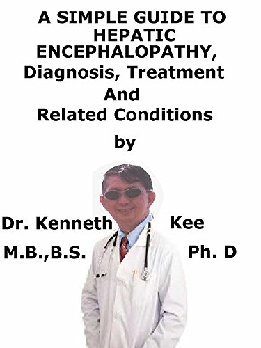A  Simple  Guide  To  Hepatic Encephalopathy,  Diagnosis, Treatment  And  Related Conditions (English Edition)