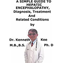 A  Simple  Guide  To  Hepatic Encephalopathy,  Diagnosis, Treatment  And  Related Conditions