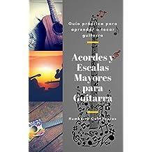 Acordes y Escalas Mayores para Guitarra: Guía Práctica para Aprender Guitarra (Didáctica Musical nº 1) (Spanish Edition)