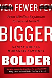 Fewer, Bigger, Bolder: From Mindless Expansion to Focused Growth by Sanjay Khosla (2014-08-07)