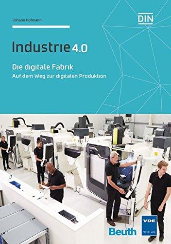 Die digitale Fabrik: Auf dem Weg zur digitalen Produktion Industrie 4.0 (Beuth Innovation)