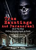 True Hauntings And Paranormal: 10 of The Most Chilling Neighborhoods On Earth (Scary Stories Book 2)