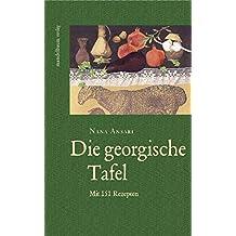 Die georgische Tafel: Mit 151 Rezepten