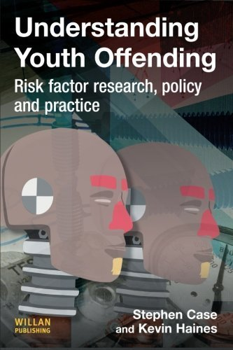Understanding Youth Offending: Risk Factor Reserach, Policy and Practice: Policy, Practice and Research by Steve Case, Kevin Haines (2009) Paperback