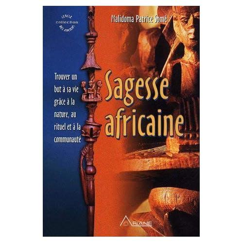Sagesse africaine : Trouver un but ÿ sa vie grÿ¢ce ÿ la nature. au rituel et ÿ la communautÿ© de Malidoma. Patrice-Somé (2005) Broché