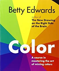 Color by Betty Edwards: A Course in Mastering the Art of Mixing Colors by Betty Edwards (2004-09-23)