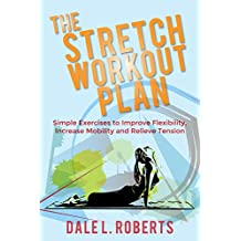 The Stretch Workout Plan: Simple Exercises to Improve Flexibility, Increase Mobility and Relieve Tension (English Edition)
