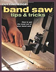 Band Saw Tips and Tricks: How to Get the Most Out of Your Band Saw (Cutting Edge)