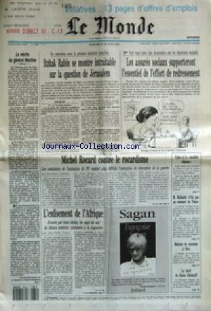 MONDE (LE) [No 15060] du 30/06/1993 - LE MERITE DU GENERAL MORILLON - ITZHAK RABIN SE MONTRE INTRAITABLE SUR LA QUESTION DE JERUSALEM - LES ASSURES SOCIAUX SUPPORTERONT L'ESSENTIEL DE L'EFFORT DE REDRESSEMENT - MICHEL ROCARD CONTRE LE ROCARDISME PAR JEAN-MARIE COLOMBANI - L'ENLISEMENT DE L'AFRIQUE PAR JEAN-PIERRE TUQUOI - - ET TOUTE MA SYMPATHIE PAR FRANCOISE SAGAN - CUBA ET LE MODELE CHINOIS - M. BALLADUR N'IRA PAS AU SOMMET DE TOKYO - MATISSE DE NOUVEAU A NICE - LA MORT DE BORIS CHRIST