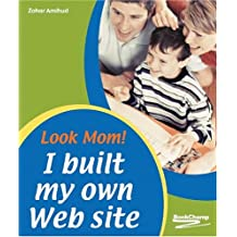 Look Mom! I Built My Own Web Site