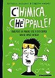 Chimica, cheppàlle! Finalmente un manuale utile a chi di chimica non ne capisce un'acca!