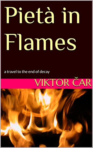 Pietà in Flames: a travel to the end of decay (English Edition) por Viktor Car
