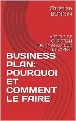 BUSINESS PLAN: POURQUOI ET COMMENT LE FAIRE: ARTICLE DE CHRISTIAN BONNIN  AUTEUR ET EXPERT par Christian BONNIN