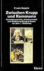 Zwischen Krupp und Kommune: Sozialdemokratie, Krupparbeiter und Gemeindesozialismus 1890-1914
