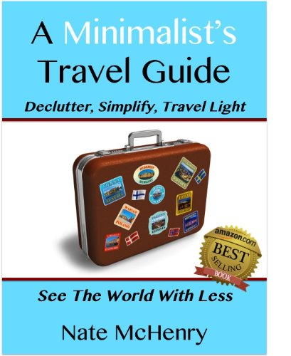 A Minimalist Travel Guide: Declutter, Simplify, Travel Light--FREE PACKING CHECKLIST TOOL INSIDE--(See The World With Less and Great Tips For Travel With Kids) (Travel Well Book 1) (English Edition)