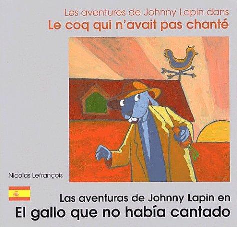 Les aventures de Johnny Lapin dans Le coq qui n'avait pas chanté : Las aventuras de Johnny Lapin en El gallo que no habia cantado. Edition bilingue français-espagnol