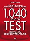 1040 preguntas tipo test: Ley 39/2015, de 1 de octubre Procedimiento administrativo común. Incluye texto legal con ínice sistemático y analítico (Derecho - Práctica Jurídica)
