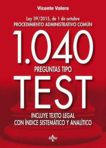 1040 preguntas tipo test : Ley 39-2015, de 1 de octubre procedimiento administrativo común : incluye texto legal con índice sistemático y analítico por Vicente J. Valera Gómez de la Peña