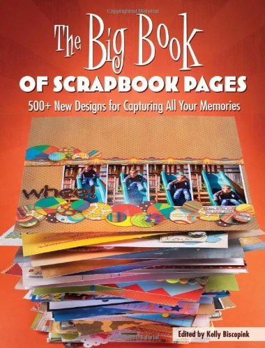 The Big Book of Scrapbook Pages: 500+ New Designs for Capturing All Your Memories by Memory Makers Editors (2011-05-09)