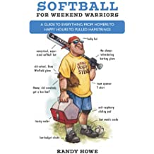 Softball for Weekend Warriors: A Guide to Everything from Homers to Happy Hours to Pulled Hamstrings