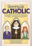 Growing Up Catholic : an Infinitely Funny Guide for the Faithful, the Fallen, and Everyone In-Between / Mary Jane Frances Cavolina Meara ... [Et Al. ] ; Illustrations by Bob Kiley