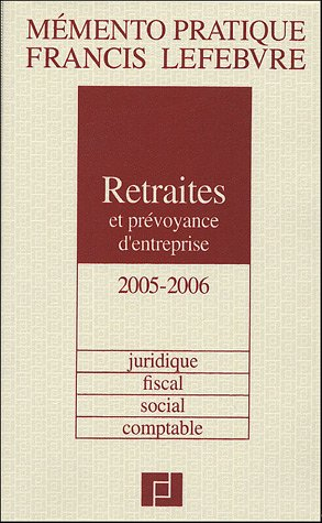 Retraites et Prévoyance d'entreprise 2005/2006 : Juridique, fiscal, social, comptable par Rédaction EFL