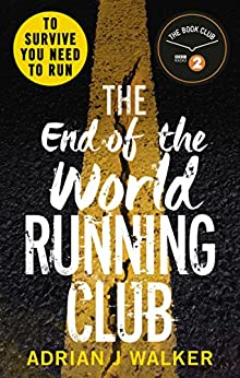 The End of the World Running Club: The ultimate race against time post-apocalyptic thriller by [Walker, Adrian J]