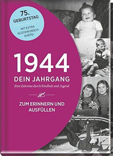 1944 - Dein Jahrgang: Eine Zeitreise durch Kindheit und Jugend zum Erinnern und Ausfüllen - 75. Geburtstag (Geschenke-Kosmos Jahrgangsbücher zum Geburtstag, Jubiläum oder einfach nur so)