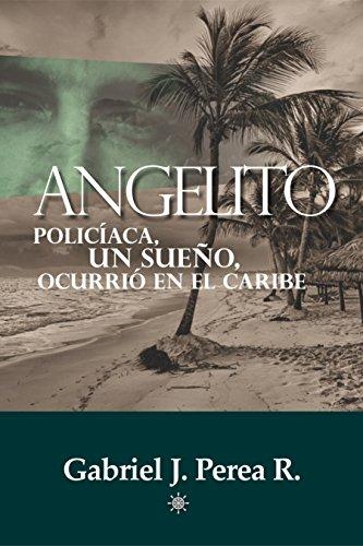 Angelito: Policíaca, un sueño, ocurrió en el Caribe. por Gabriel J. Perea R.