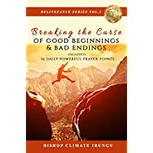 Prayer: Breaking the Curse of Good Beginnings & Bad Endings | 16 Daily Powerful Prayer Points (Deliverance Series Book 2) (English Edition)