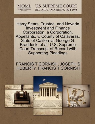 Harry Sears, Trustee, and Nevada Investment and Finance Corporation, a Corporation, Appellants, v. County of Calaveras, State of California, George G. ... of Record with Supporting Pleadings by FRANCIS T CORNISH (2011-10-28)