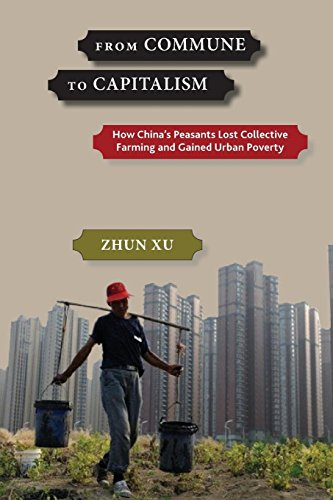 From Commune to Capitalism: How Chinaas Peasants Lost Collective Farming and Gained Urban Poverty