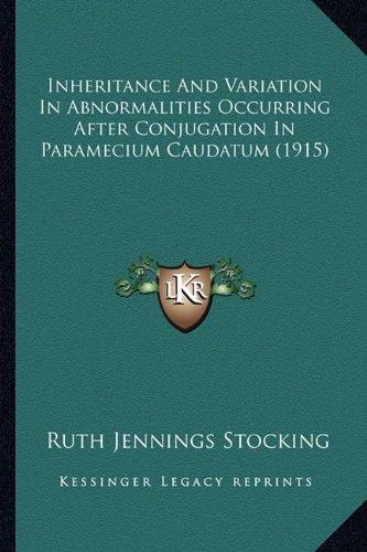 Inheritance and Variation in Abnormalities Occurring After Conjugation in Paramecium Caudatum (1915)
