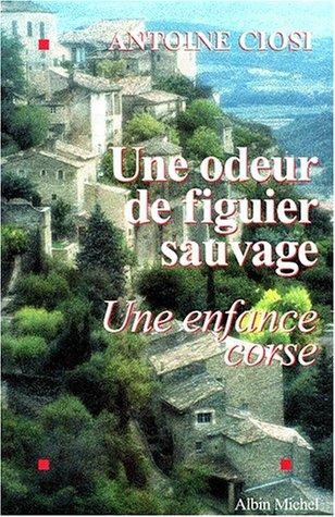 Odeur de Figuier Sauvage (Une) (Critiques, Analyses, Biographies Et Histoire Litteraire) par Antoine Ciosi