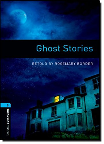 Oxford Bookworms Library: Level 5:: Ghost Stories: 1800 Headwords (Oxford Bookworms ELT) por Rosemary Border